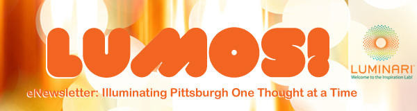 LUMOS! eNewsletter: Illuminating Pittsburgh One Thought at a Time